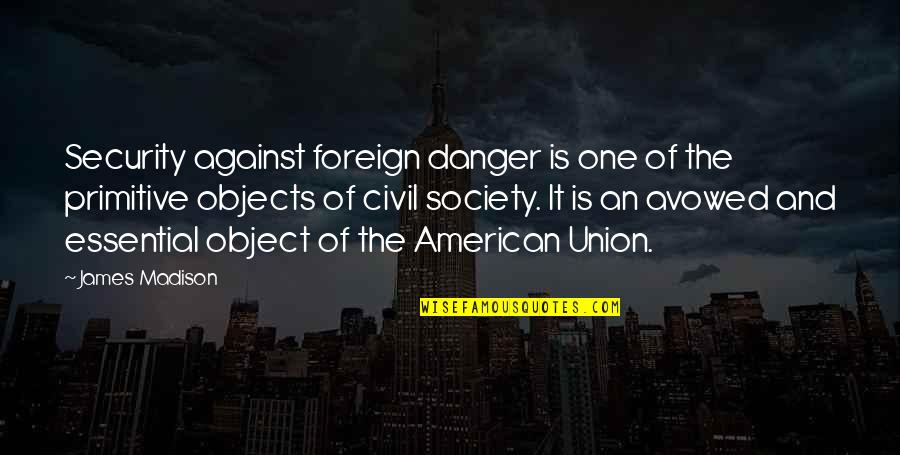 Civil Society Quotes By James Madison: Security against foreign danger is one of the