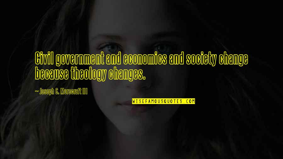 Civil Society Quotes By Joseph C. Morecraft III: Civil government and economics and society change because