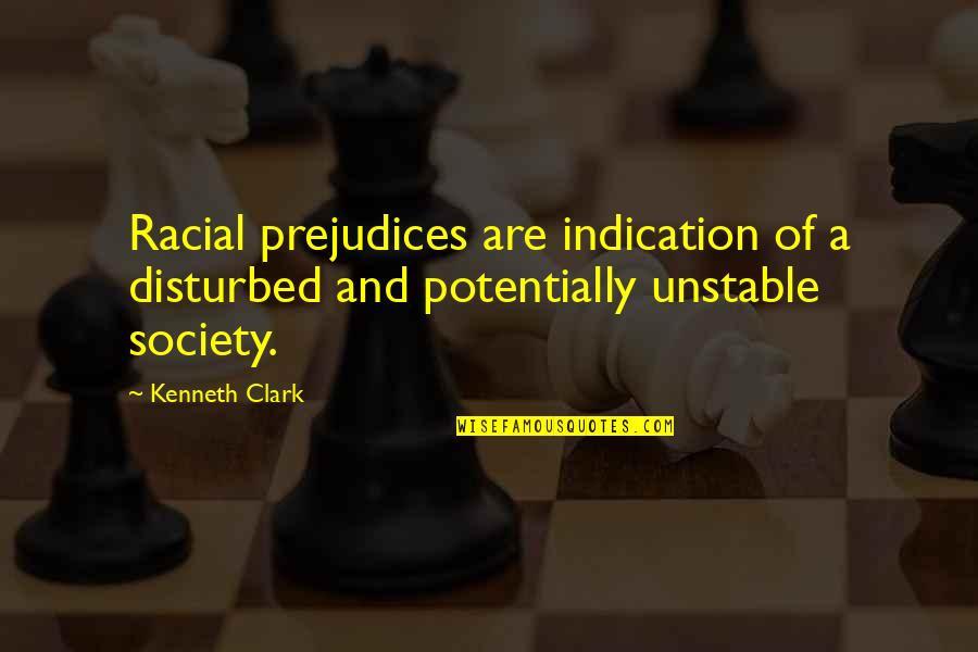 Civil Society Quotes By Kenneth Clark: Racial prejudices are indication of a disturbed and