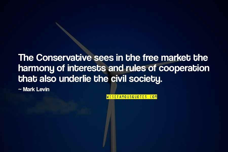 Civil Society Quotes By Mark Levin: The Conservative sees in the free market the