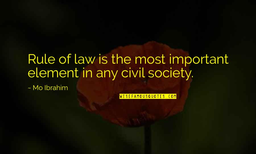 Civil Society Quotes By Mo Ibrahim: Rule of law is the most important element