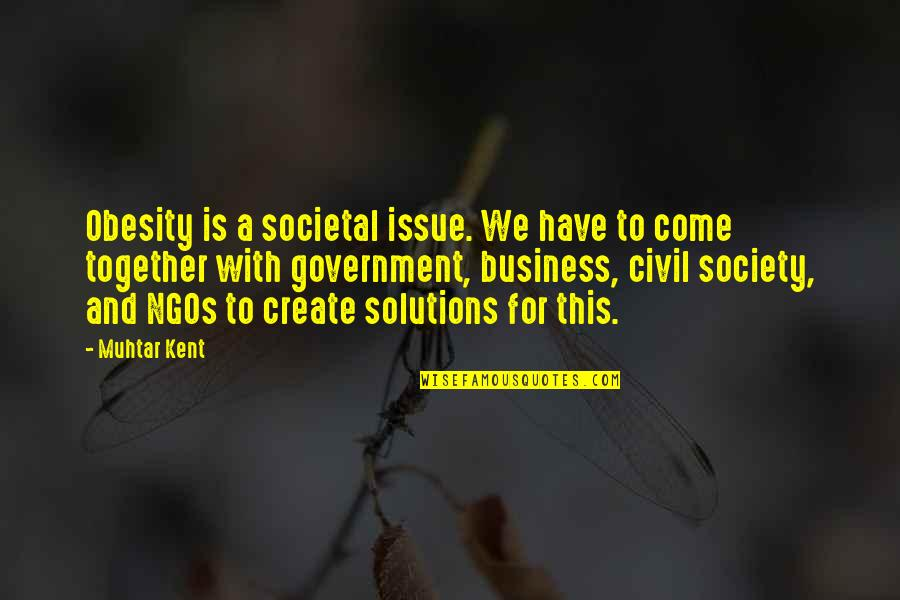 Civil Society Quotes By Muhtar Kent: Obesity is a societal issue. We have to