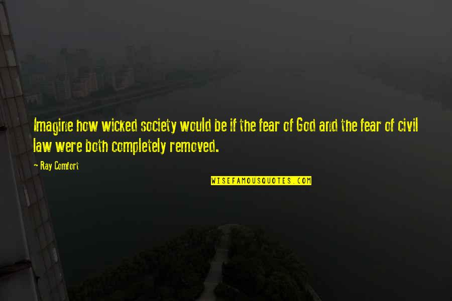 Civil Society Quotes By Ray Comfort: Imagine how wicked society would be if the