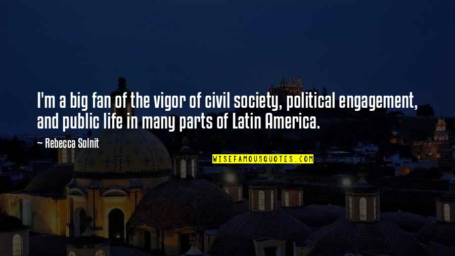 Civil Society Quotes By Rebecca Solnit: I'm a big fan of the vigor of