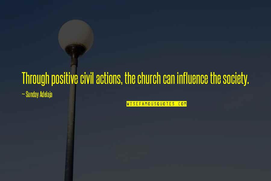 Civil Society Quotes By Sunday Adelaja: Through positive civil actions, the church can influence
