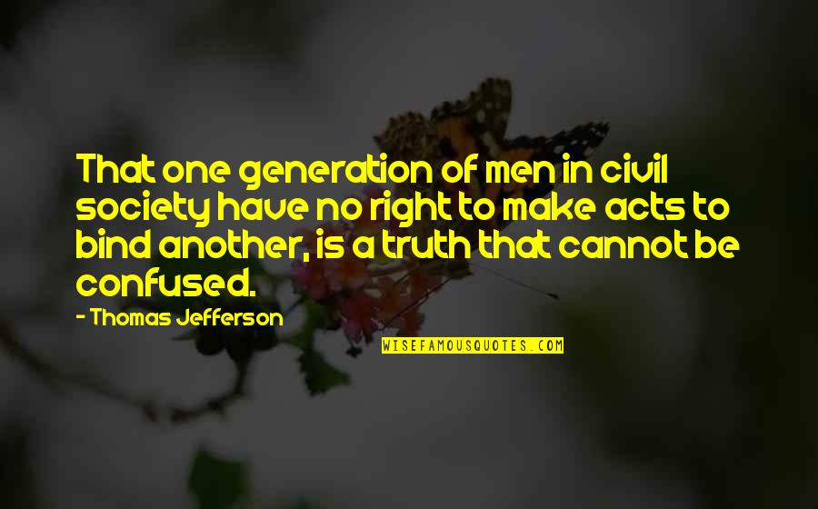 Civil Society Quotes By Thomas Jefferson: That one generation of men in civil society