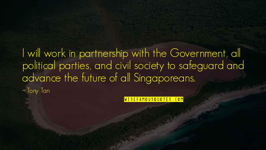 Civil Society Quotes By Tony Tan: I will work in partnership with the Government,