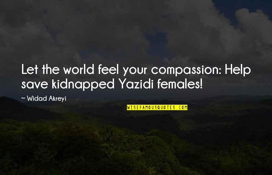 Civil Society Quotes By Widad Akreyi: Let the world feel your compassion: Help save