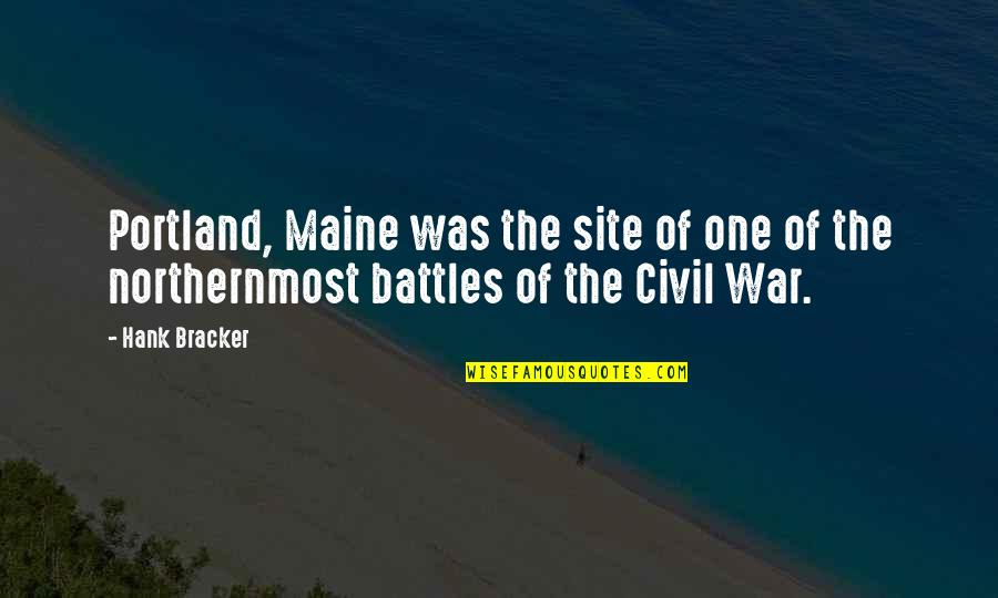 Civil War Battles Quotes By Hank Bracker: Portland, Maine was the site of one of