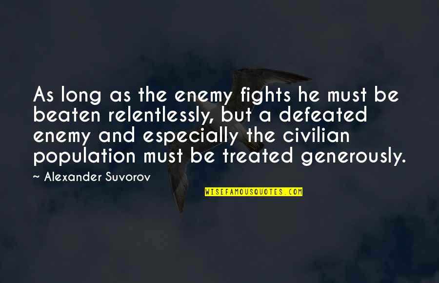 Civilian Quotes By Alexander Suvorov: As long as the enemy fights he must