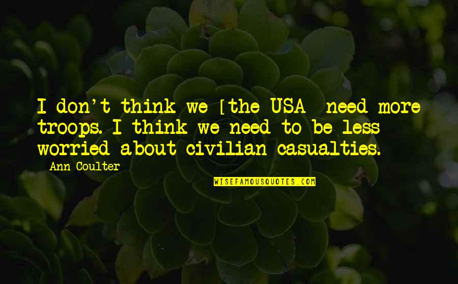 Civilian Quotes By Ann Coulter: I don't think we [the USA] need more