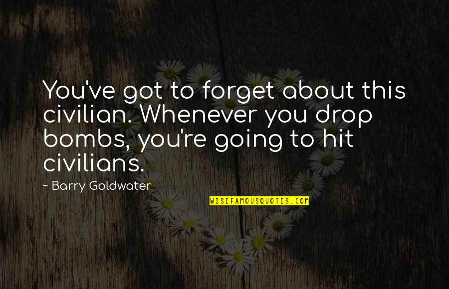 Civilian Quotes By Barry Goldwater: You've got to forget about this civilian. Whenever