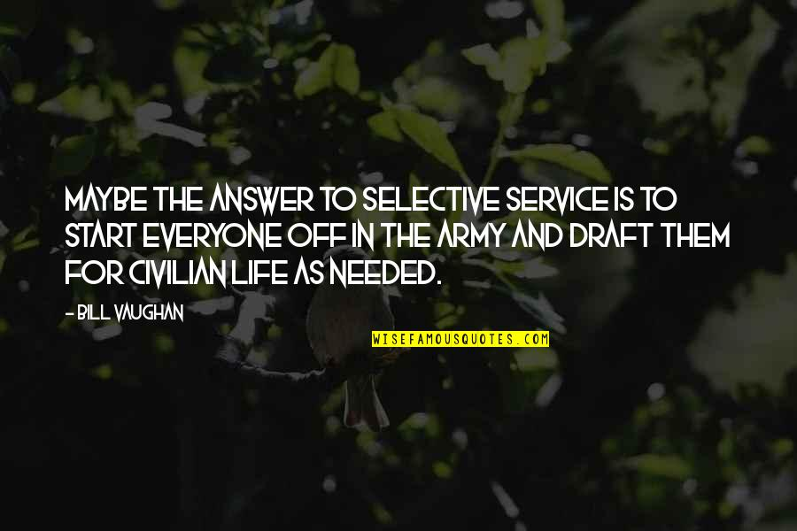 Civilian Quotes By Bill Vaughan: Maybe the answer to Selective Service is to