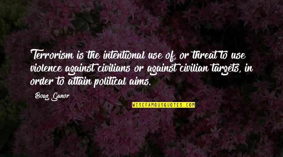Civilian Quotes By Boaz Ganor: Terrorism is the intentional use of, or threat