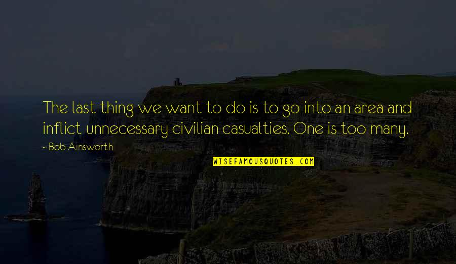Civilian Quotes By Bob Ainsworth: The last thing we want to do is