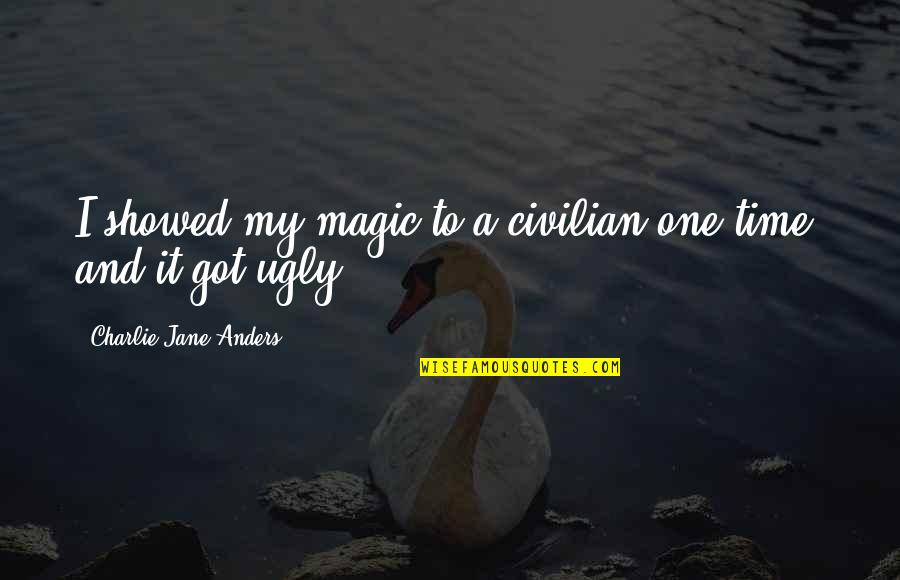 Civilian Quotes By Charlie Jane Anders: I showed my magic to a civilian one