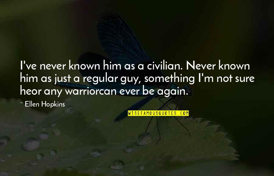 Civilian Quotes By Ellen Hopkins: I've never known him as a civilian. Never