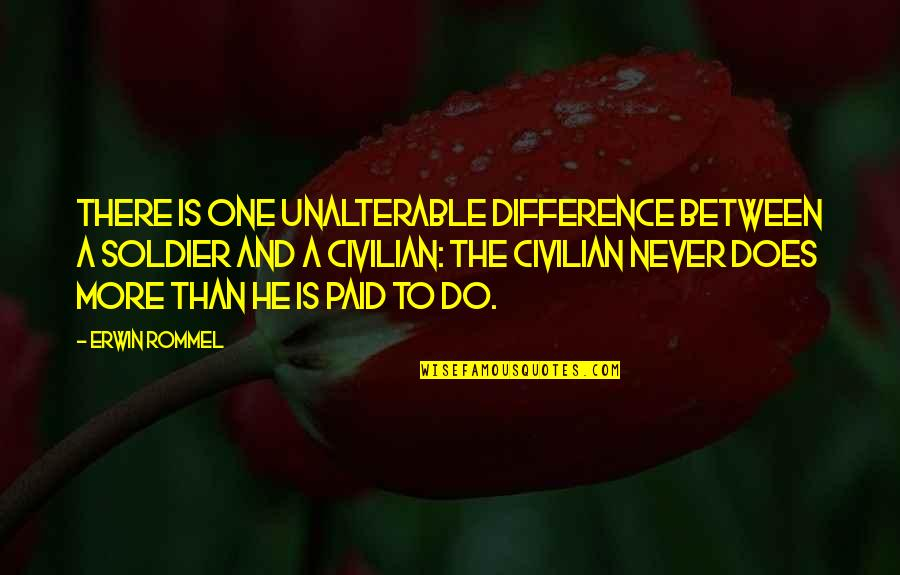 Civilian Quotes By Erwin Rommel: There is one unalterable difference between a soldier