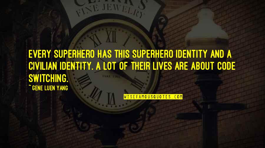 Civilian Quotes By Gene Luen Yang: Every superhero has this superhero identity and a