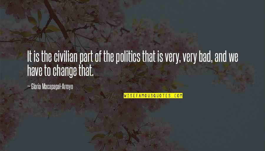 Civilian Quotes By Gloria Macapagal-Arroyo: It is the civilian part of the politics