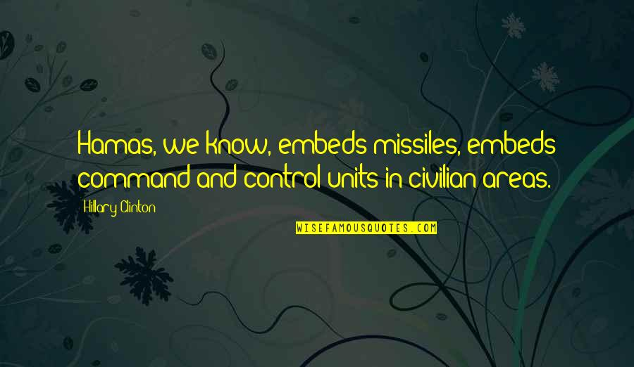 Civilian Quotes By Hillary Clinton: Hamas, we know, embeds missiles, embeds command-and-control units