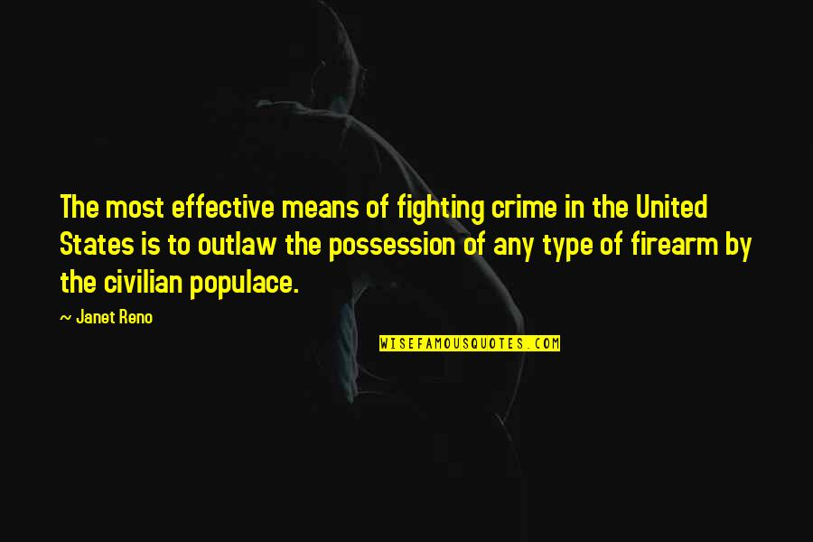 Civilian Quotes By Janet Reno: The most effective means of fighting crime in
