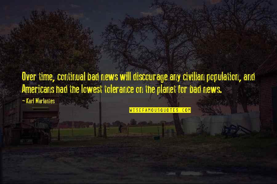 Civilian Quotes By Karl Marlantes: Over time, continual bad news will discourage any