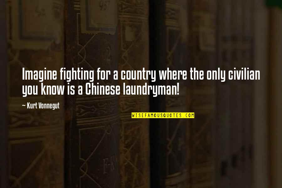 Civilian Quotes By Kurt Vonnegut: Imagine fighting for a country where the only