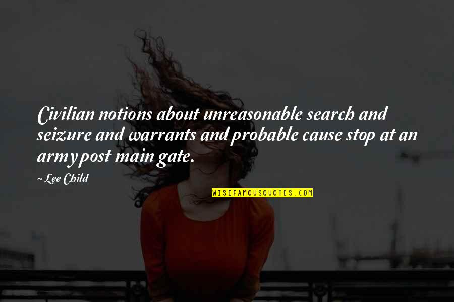Civilian Quotes By Lee Child: Civilian notions about unreasonable search and seizure and