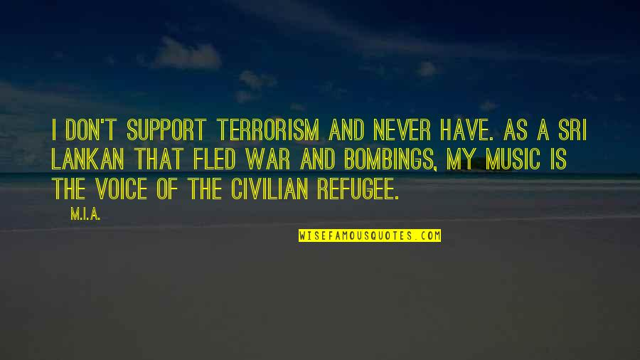 Civilian Quotes By M.I.A.: I don't support terrorism and never have. As
