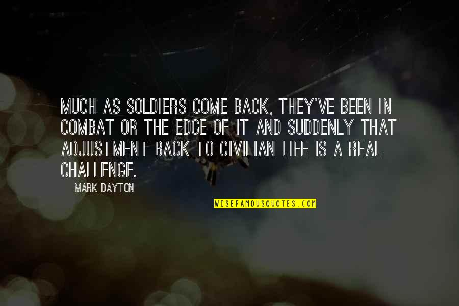 Civilian Quotes By Mark Dayton: Much as soldiers come back, they've been in