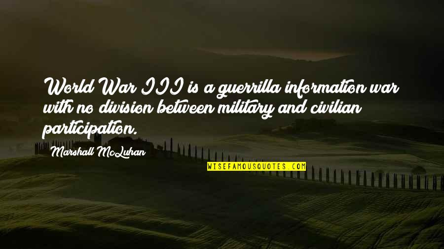 Civilian Quotes By Marshall McLuhan: World War III is a guerrilla information war