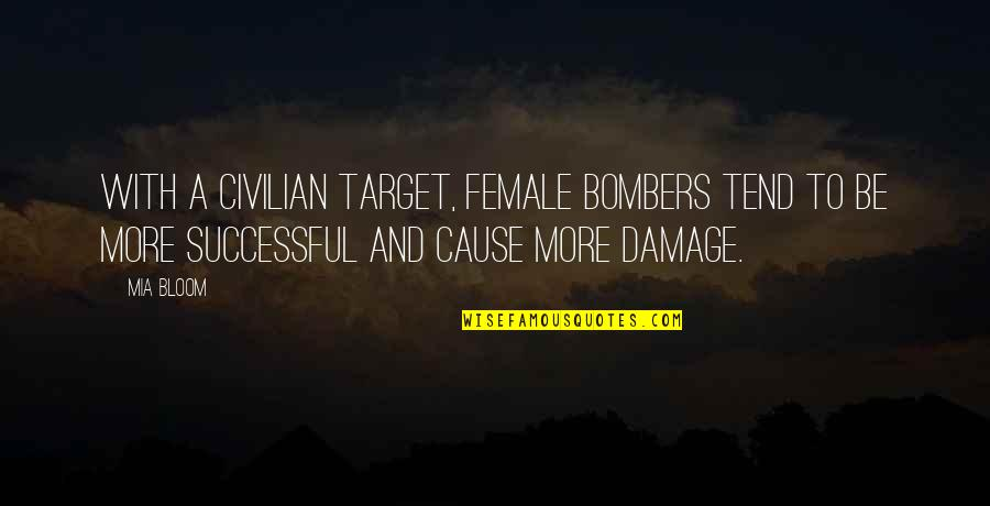 Civilian Quotes By Mia Bloom: With a civilian target, female bombers tend to