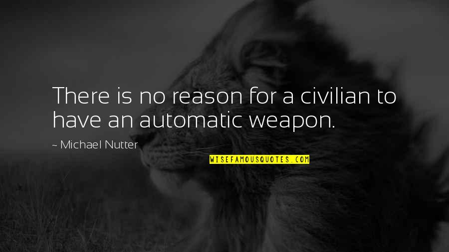 Civilian Quotes By Michael Nutter: There is no reason for a civilian to