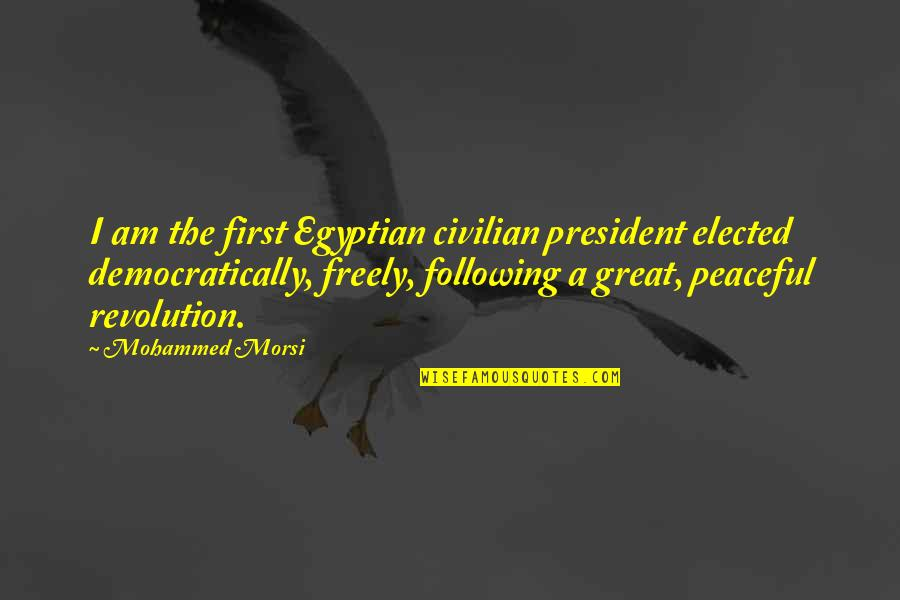 Civilian Quotes By Mohammed Morsi: I am the first Egyptian civilian president elected