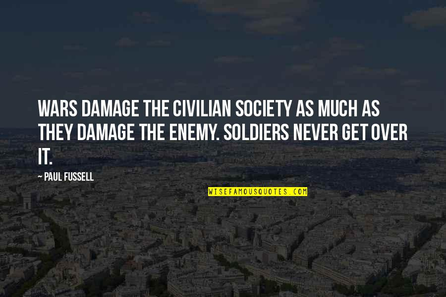 Civilian Quotes By Paul Fussell: Wars damage the civilian society as much as