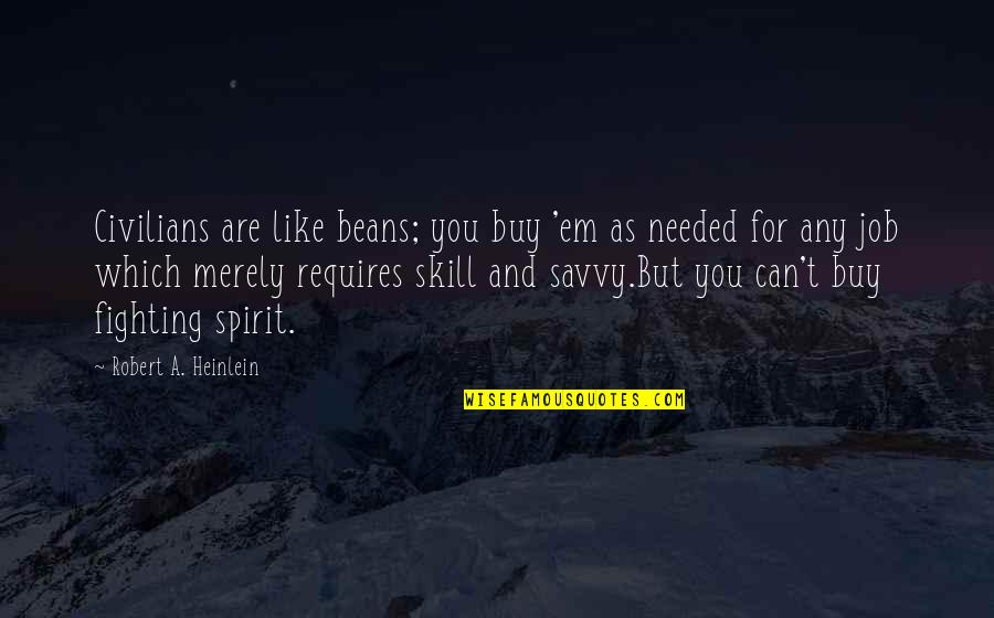 Civilian Quotes By Robert A. Heinlein: Civilians are like beans; you buy 'em as