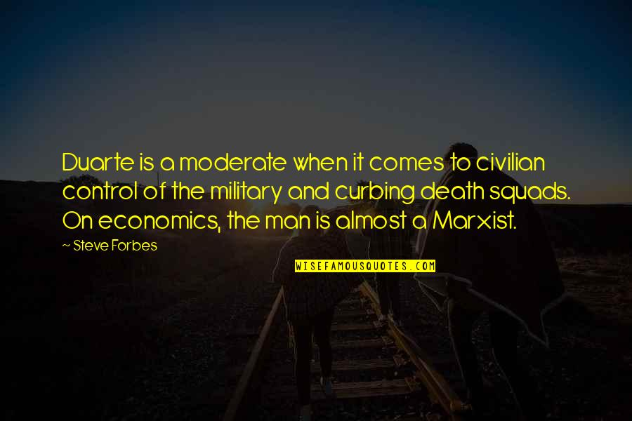 Civilian Quotes By Steve Forbes: Duarte is a moderate when it comes to