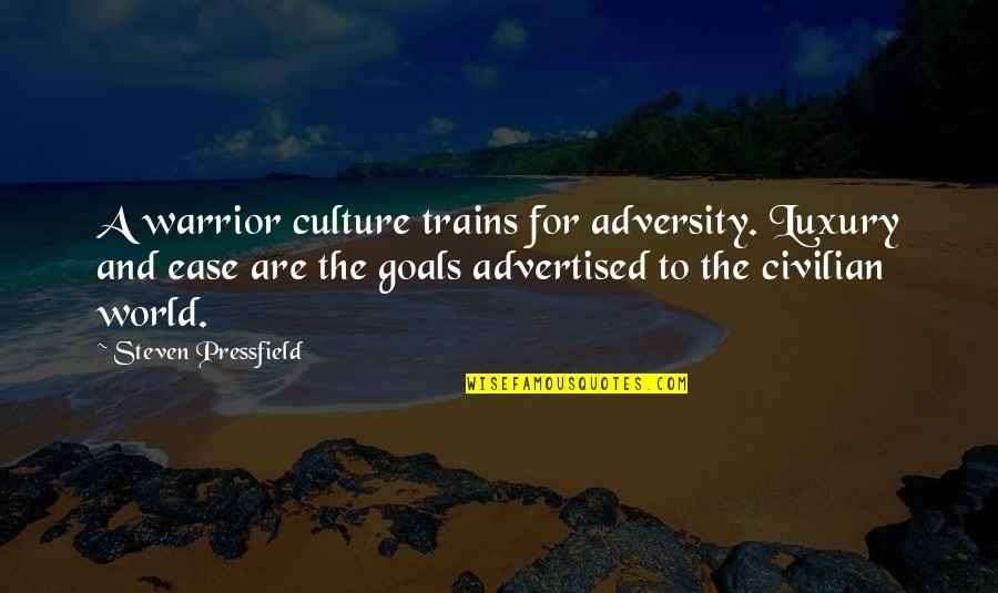 Civilian Quotes By Steven Pressfield: A warrior culture trains for adversity. Luxury and