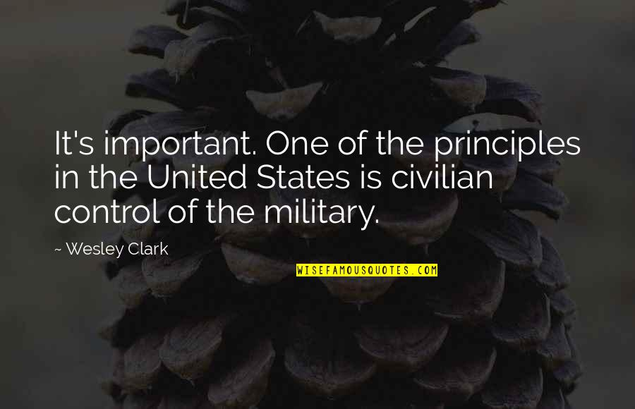 Civilian Quotes By Wesley Clark: It's important. One of the principles in the