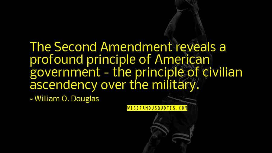 Civilian Quotes By William O. Douglas: The Second Amendment reveals a profound principle of