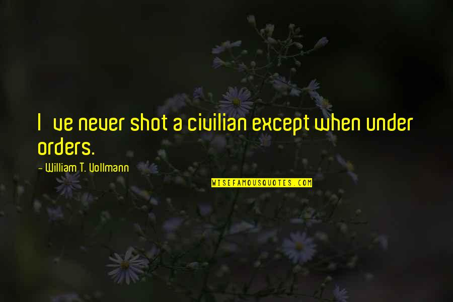 Civilian Quotes By William T. Vollmann: I've never shot a civilian except when under