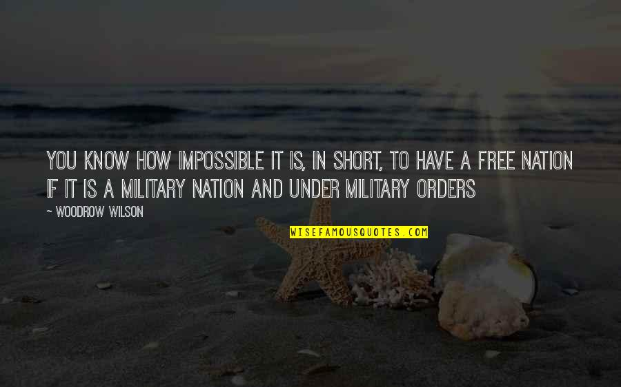 Civilian Quotes By Woodrow Wilson: You know how impossible it is, in short,