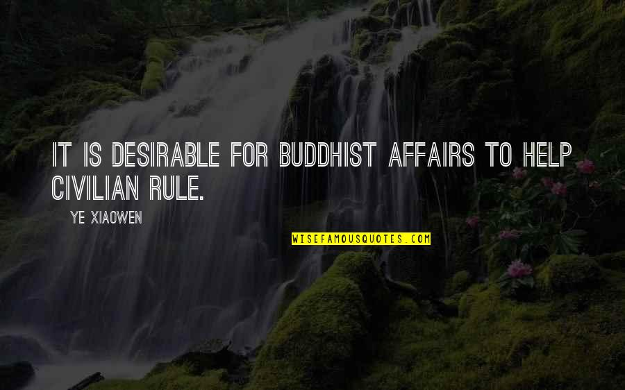Civilian Quotes By Ye Xiaowen: It is desirable for Buddhist affairs to help