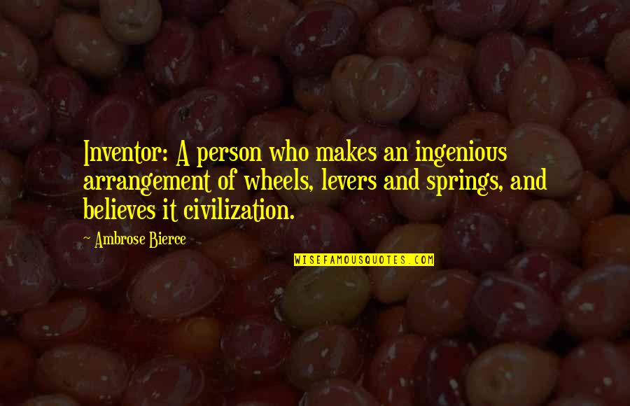 Civilization 3 Technology Quotes By Ambrose Bierce: Inventor: A person who makes an ingenious arrangement