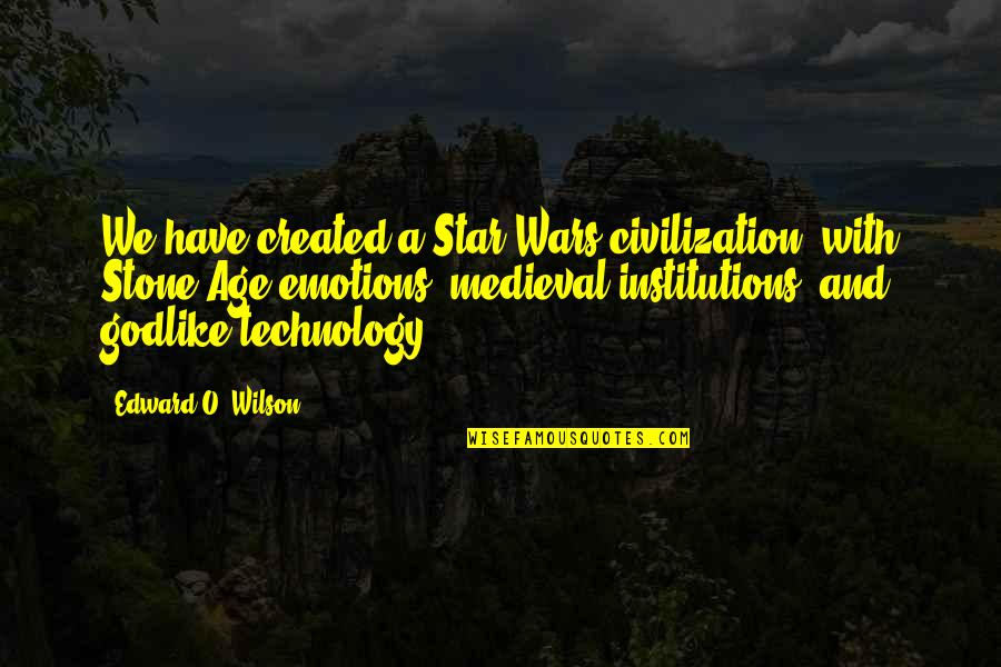 Civilization 3 Technology Quotes By Edward O. Wilson: We have created a Star Wars civilization, with