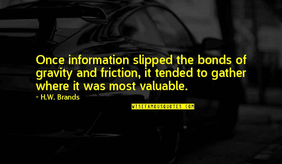 Civilization 3 Technology Quotes By H.W. Brands: Once information slipped the bonds of gravity and