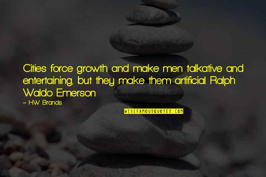 Civilization 3 Technology Quotes By H.W. Brands: Cities force growth and make men talkative and