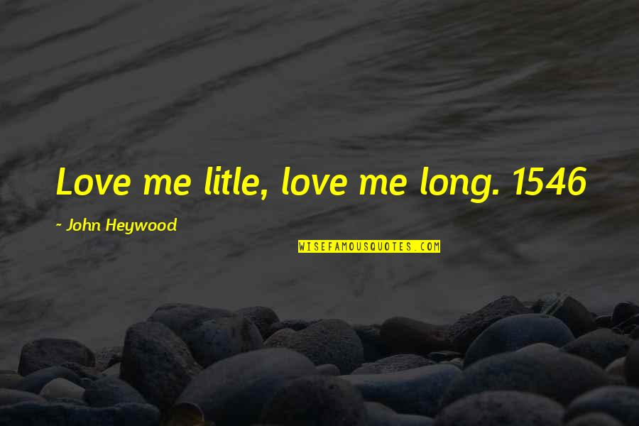 Civilization 3 Technology Quotes By John Heywood: Love me litle, love me long. 1546