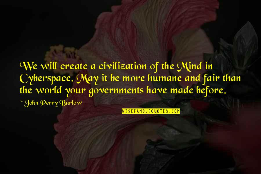 Civilization 3 Technology Quotes By John Perry Barlow: We will create a civilization of the Mind